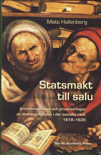 Statsmakt Till Salu - Arrendesystemet Och Privatiseringen Av Skatteuppbörden I Det Svenska Riket 1618-1635