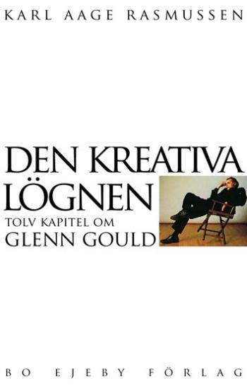 Den Kreativa Lögnen - Tolv Kapitel Om Glenn Gould