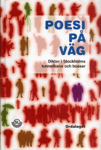 Poesi På Väg - Dikter I Stockholms Tunnelbana Och Bussar 1993-2006