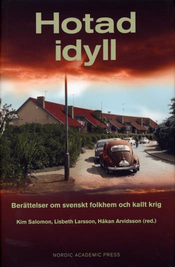 Hotad Idyll - Berättelser Om Svenskt Folkhem Och Kallt Krig