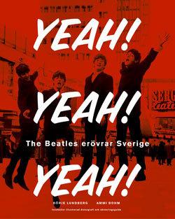 Yeah! Yeah! Yeah! - The Beatles Erövrar Sverige