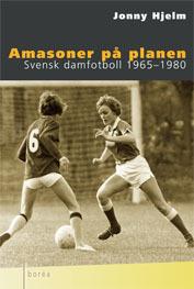 Amasoner På Planen - Svensk Damfotboll 1965-1980
