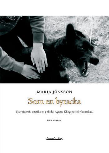Som En Byracka - Självbiografi, Estetik Och Politik I Agneta Klingspors  Författarskap