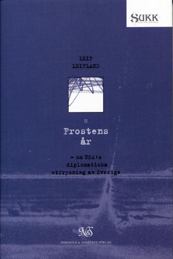 Frostens År - Om Usa-s Diplomatiska Utfrysning Av Sverige