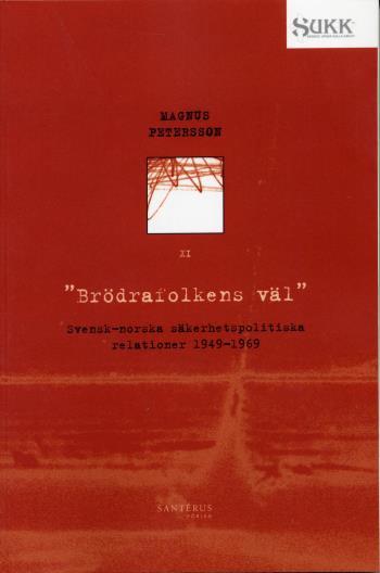 Brödrafolkens Väl - Svensk-norska Säkerhetsrelationer 1949-69