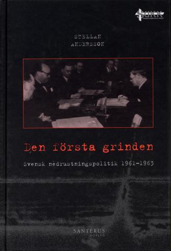 Den Första Grinden - Svensk Nedrustningspolitik 1961-1963