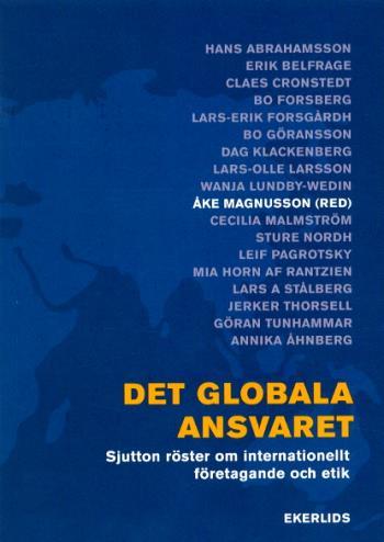 Det Globala Ansvaret - Sjutton Röster Om Internationellt Företagande Och Etik