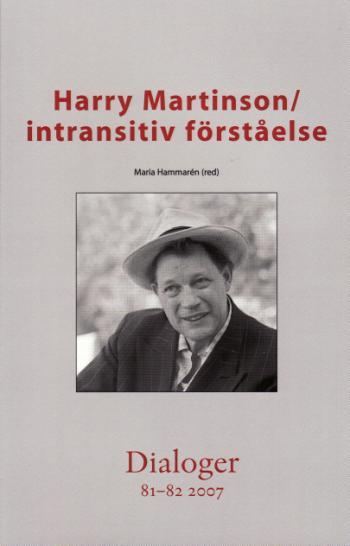 Harry Martinson - Intransitiv Förståelse. Dialoger. 81-82(2007)