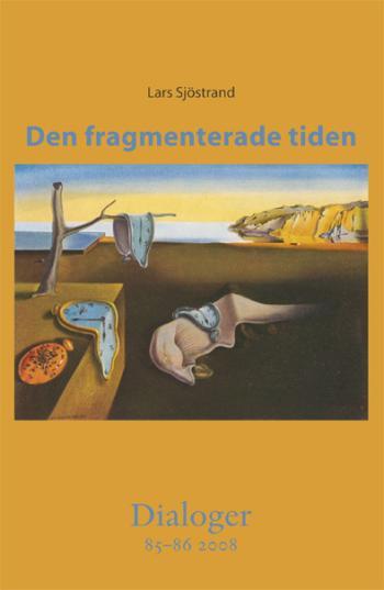 Den Fragmenterade Tiden. Dialoger 85-86(2008)