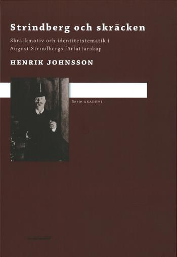 Strindberg Och Skräcken - Skräckmotiv Och Identitetstematik I August Strindbergs Författarskap