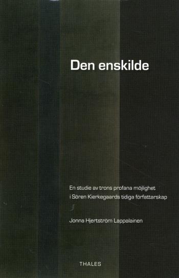 Den Enskilde - En Studie Av Trons Profana Möjlighet I Sören Kierkegaards Tidiga Författarskap