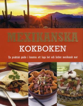 Mexikanska Kokboken - En Praktisk Guide I Konsten Att Laga Het Och Läcker Mexikansk Mat