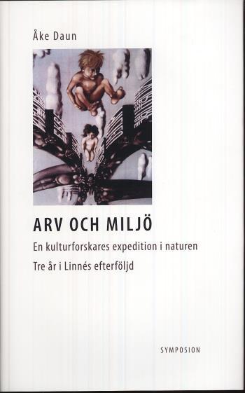 Arv Och Miljö - En Kulturforskares Expedition I Naturen - Tre Års Anteckningar I Linnés Efterföljd