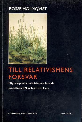 Till Relativismens Försvar - Några Kapitel Ur Relativismens Historia - Boas, Becker, Mannheim Och Fleck