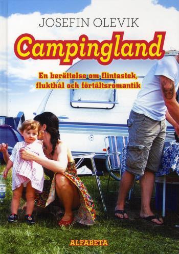 Campingland - En Berättelse Om Flintastek, Flukthål Och Förtältsromantik
