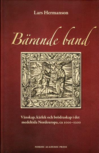 Bärande Band - Vänskap, Kärlek Och Brödraskap I Det Medeltida Nordeuropa, Ca 1000-1200