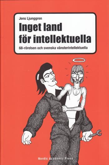 Inget Land För Intellektuella - 68-rörelsen Och Svenska Vänsterintellektuella