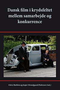 Dansk Film I Krydsfeltet Mellem Samarbejde Og Konkurrence