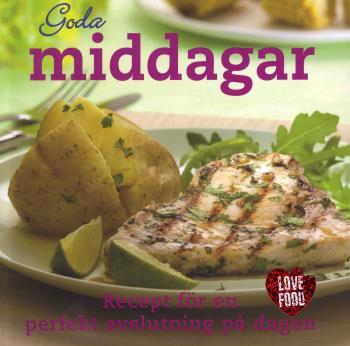 Goda Middagar - Recept För En Perfekt Avslutning På Dagen