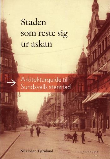 Staden Som Reste Sig Ur Askan - Arkitekturguide Till Sundsvalls Stenstad