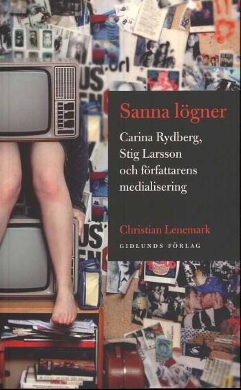 Sanna Lögner - Carina Rydberg, Stig Larsson Och Författarens Medialisering