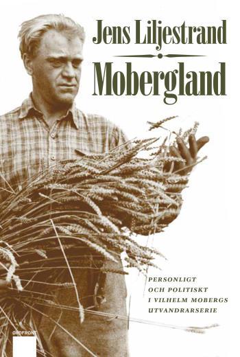 Mobergland - Personligt Och Politiskt I Vilhelm Mobergs Utvandrarserie