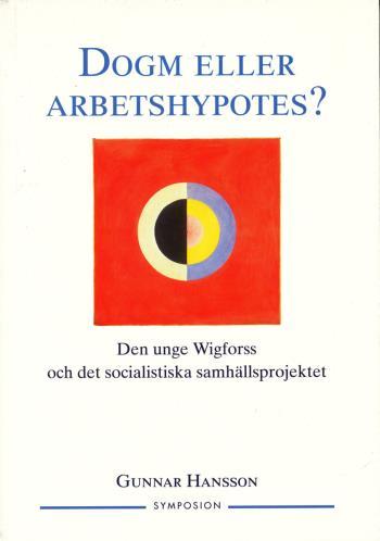 Dogm Eller Arbetshypotes? - Den Unge Wigforss Och Det Socialistiska Samhäll