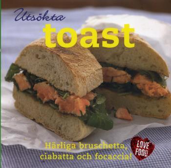Utsökta Toast - Härliga Bruschetta, Ciabatta Och Focaccia!