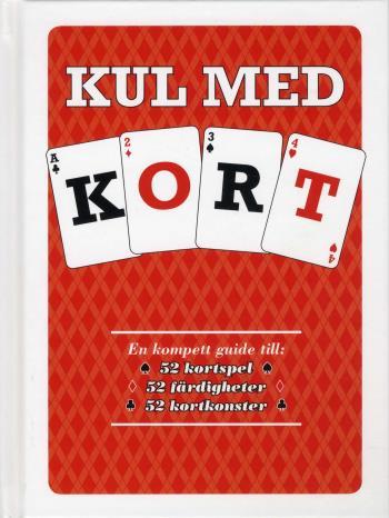 Kul Med Kort - En Komplett Guide Till 52 Kortspel, 52 Färdigheter, 52 Kortkonster