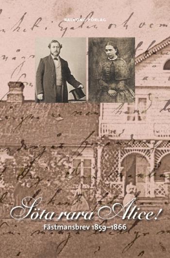 Söta, Rara Alice! - Fästmansbrev 1859-1866