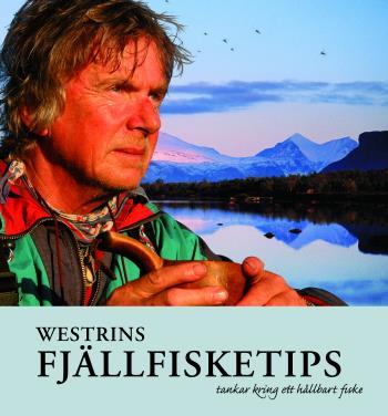 Westrins Fjällfisketips - Tankar Kring Ett Hållbart Fiske