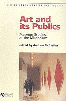 Art And Its Publics - Museum Studies At The Millennium