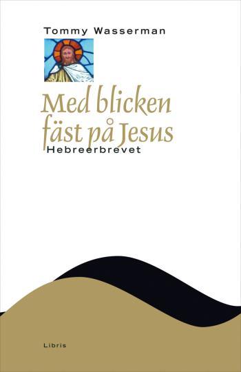Med Blicken Fäst På Jesus - Hebreerbrevet
