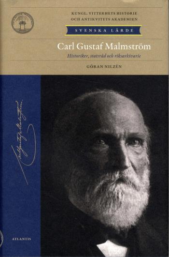 Carl Gustaf Malmström - Historiker, Statsråd, Riksarkivarie