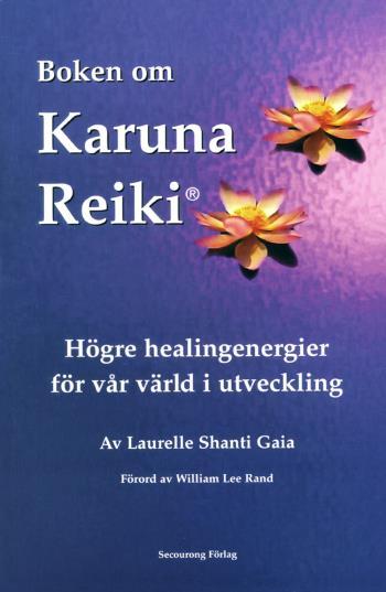 Boken Om Karuna Reiki - Högre Healingenergier För Vår Värld I Utveckling