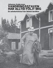 Vandringsstaven Har Alltid Följt Mig - En Arbetarkvinna Från Ådalen Berättar.