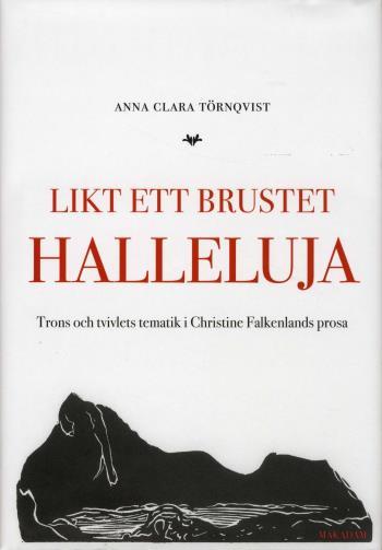 Likt Ett Brustet Halleluja - Trons Och Tvivlets Tematik I Christine Falkenlands Prosa