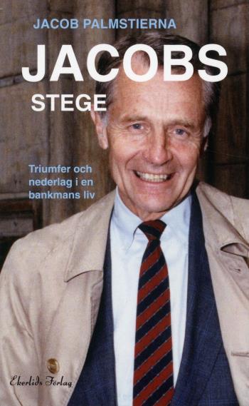 Jacobs Stege - Triumfer Och Nederlag I En Bankmans Liv