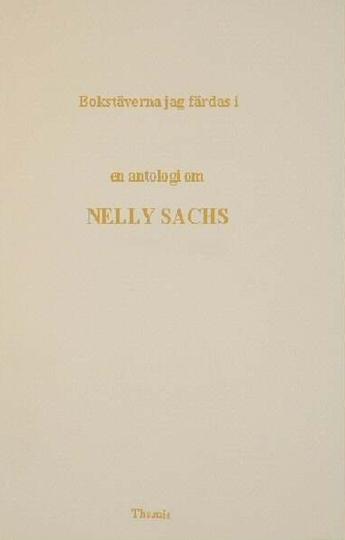 Bokstäverna Jag Färdas I - En Antologi Om Nelly Sachs