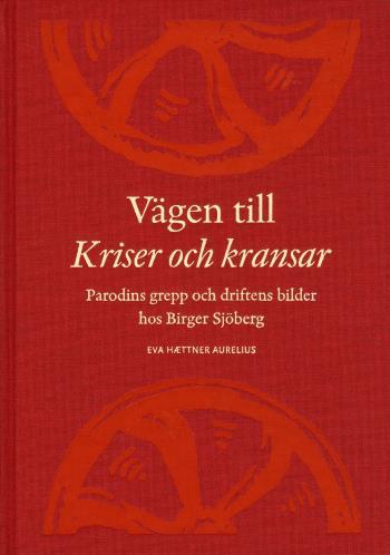 Vägen Till Kriser Och Kransar - Parodins Grepp Och Driftens Bilder Hos Birger Sjöberg