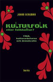 Kulturfolk Eller Folkkultur? - 1968, Kulturarbetarna Och Demokratin