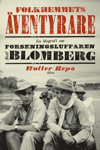 Folkhemmets Äventyrare- En Biografi Om Forskningsluffaren Rolf Blomberg