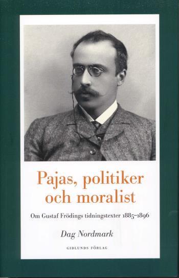 Pajas, Politiker Och Moralist - Om Gustaf Frödings Tidningstexter 1885-1896