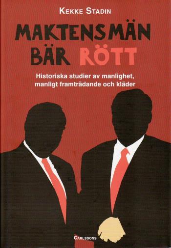 Maktens Män Bär Rött - Historiska Studier Av Manlighet, Manligt Framträdande Och Kläder
