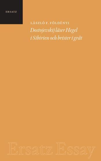 Dostojevskij Läser Hegel I Sibirien Och Brister I Gråt