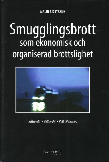 Smugglingsbrott Som Ekonomisk Och Organiserad Brottslighet - Rättspolitik Rättsregler Rättstillämpning