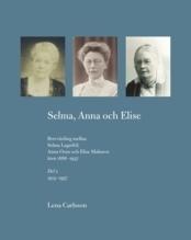 Selma, Anna Och Elise. Brevväxling Mellan Selma Lagerlöf, Anna Oom Och Elise Malmros Åren 1886-1937. Del 2 1914-1937