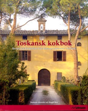 Toskansk Kokbok - Recept Och Berättelser Från Matlagningskurser I Toscana