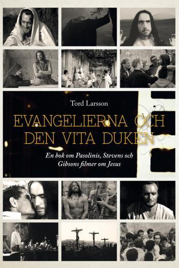 Evangelierna Och Den Vita Duken - En Bok Om Pasolinis, Stevens Och Gibsons Filmer Om Jesus