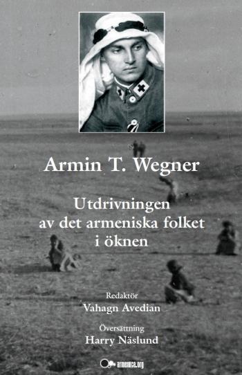 Armin T. Wegner-  Utdrivningen Av Det Armeniska Folket I Öknen